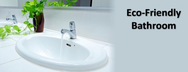 Ways to Have an Eco-Friendly Bathroom