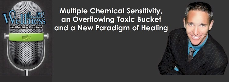 Multiple Chemical Sensitivity, an Overflowing Toxic Bucket and a New Paradigm of Healing — Episode #1 Preview