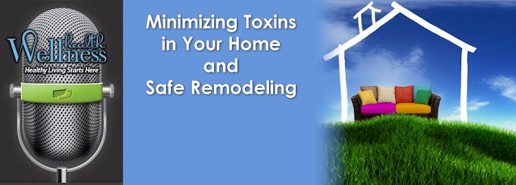 Minimizing Toxins in Your Home and Safe Remodeling – Episode #3 Preview