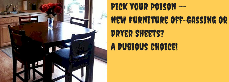 Pick your Poison — New Furniture Off-Gassing or Dryer Sheets? A Dubious Choice!