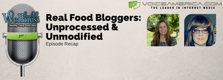 Real Food Bloggers — Unprocessed & Unmodified — Radio Episode #4 Recap