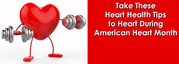Take These Heart Health Tips to Heart During American Heart Month
