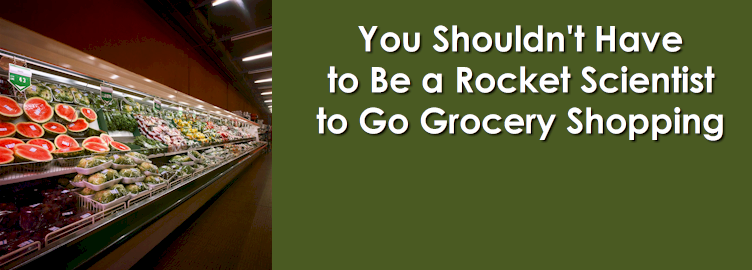 You Shouldn't Have to be a Rocket Scientist to Go Grocery Shopping