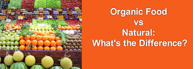 Organic Food vs Natural: What's the Difference?