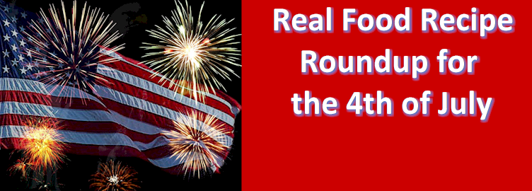Real Food Recipe Roundup for the 4th of July
