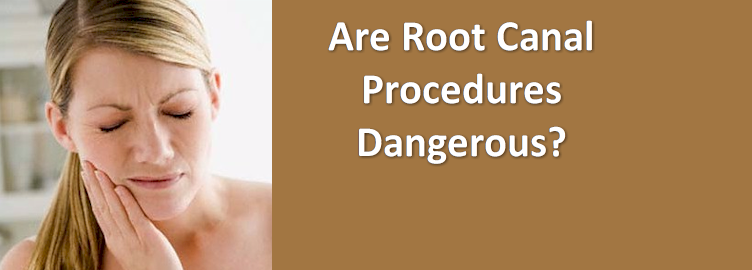 Are Root Canal Procedures Dangerous?