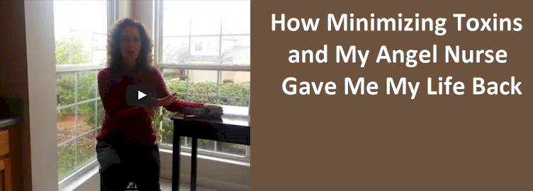 How Minimizing Toxins and My Angel Nurse Gave Me My Life Back