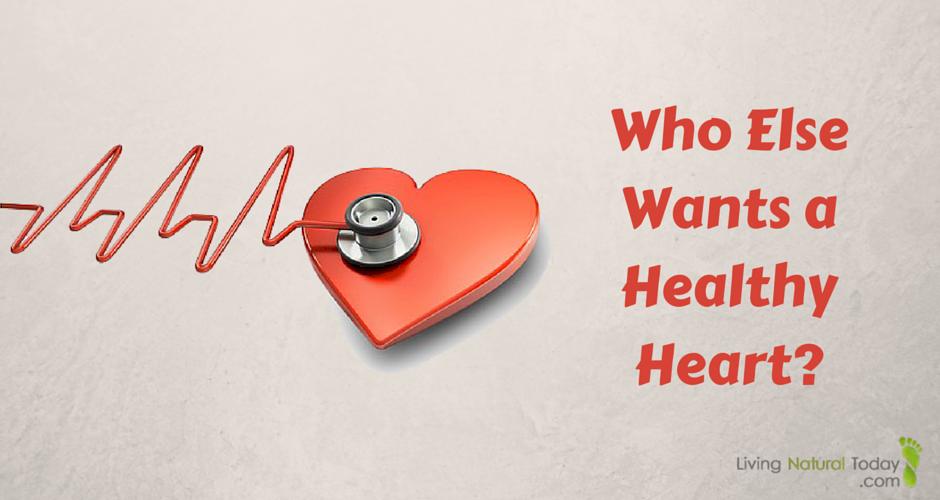 Who Else Wants a Healthy Heart?