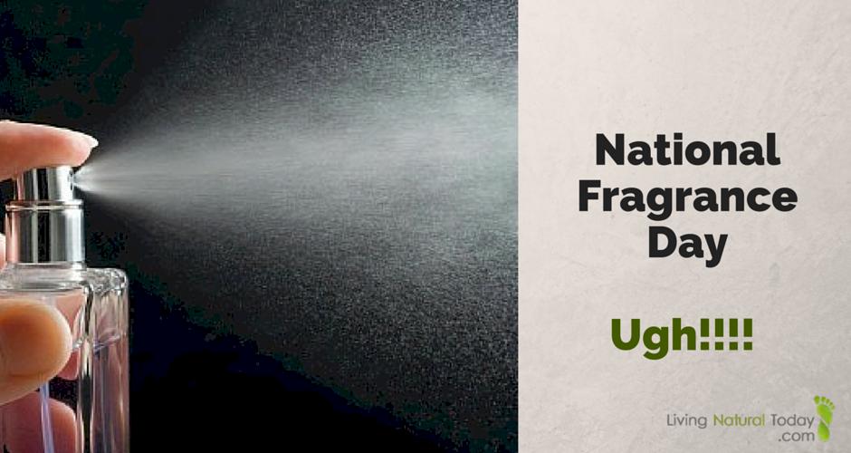 National Fragrance Day – Ugh!!!