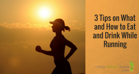 3 Tips on What and How to Eat and Drink While Running