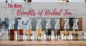 The Many Benefits of Herbal Tea Along with Essential Tea Brewing Guide