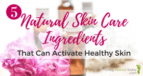 5 Natural Skin Care Ingredients That Can Activate Healthy Skin