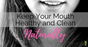 Natural Ways to Keep Your Mouth Healthy and Clean