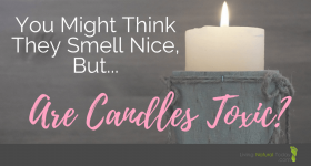 Are Candles Toxic? How to Choose Healthy Candles Instead