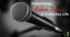 Interview: Reduce Toxins in Everyday Life