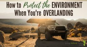 How to Protect the Environment When You're Overlanding