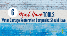 6 Must Have Tools Water Damage Restoration Companies Should Have
